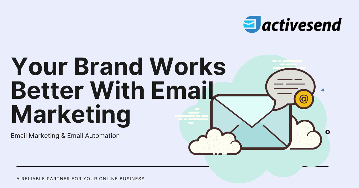Your Brand Works Better With Email Marketing